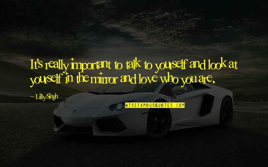 Singh's Quotes By Lilly Singh: It's really important to talk to yourself and
