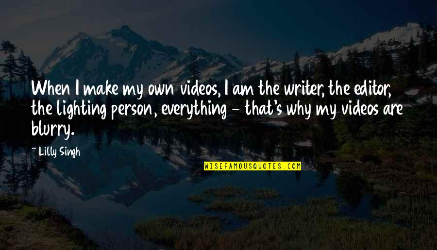 Singh's Quotes By Lilly Singh: When I make my own videos, I am