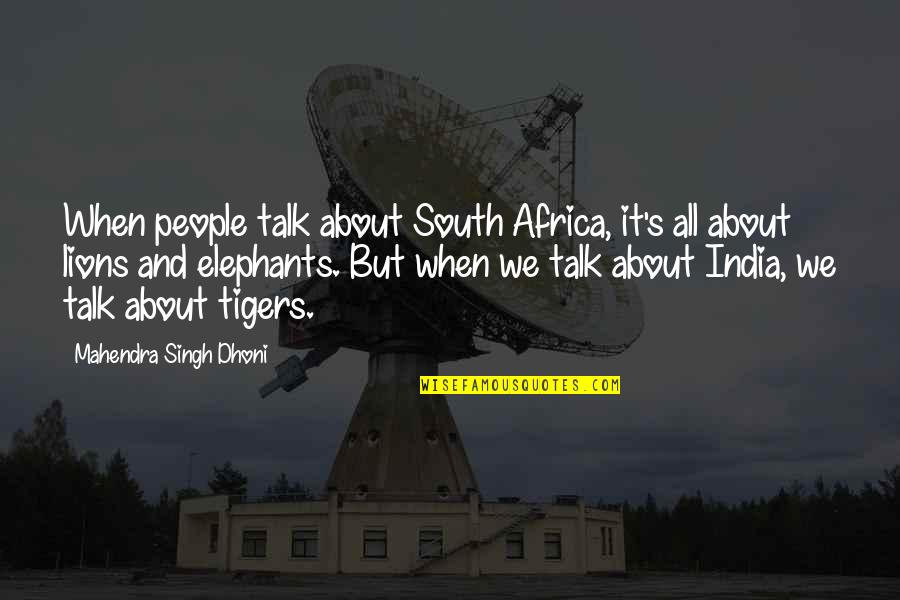Singh's Quotes By Mahendra Singh Dhoni: When people talk about South Africa, it's all
