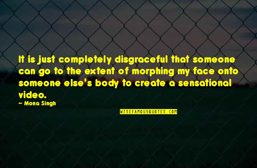Singh's Quotes By Mona Singh: It is just completely disgraceful that someone can