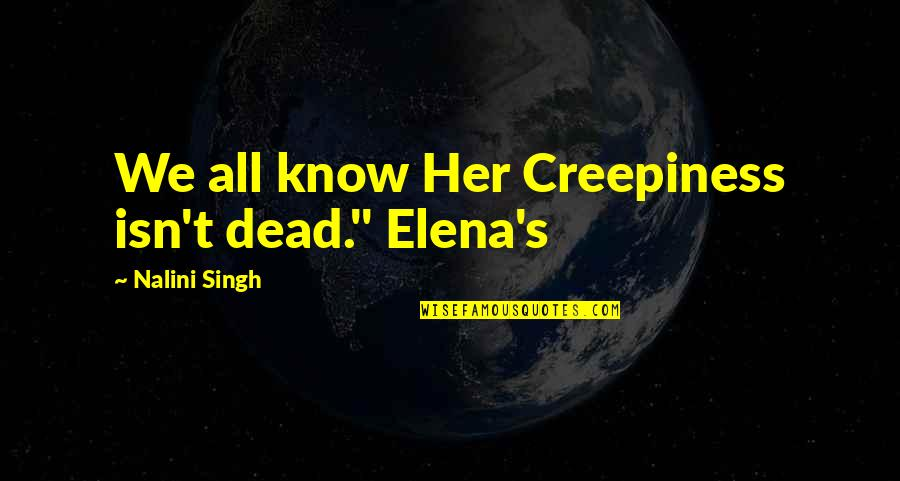 """Singh's Quotes By Nalini Singh: We all know Her Creepiness isn't dead."""" Elena's"""