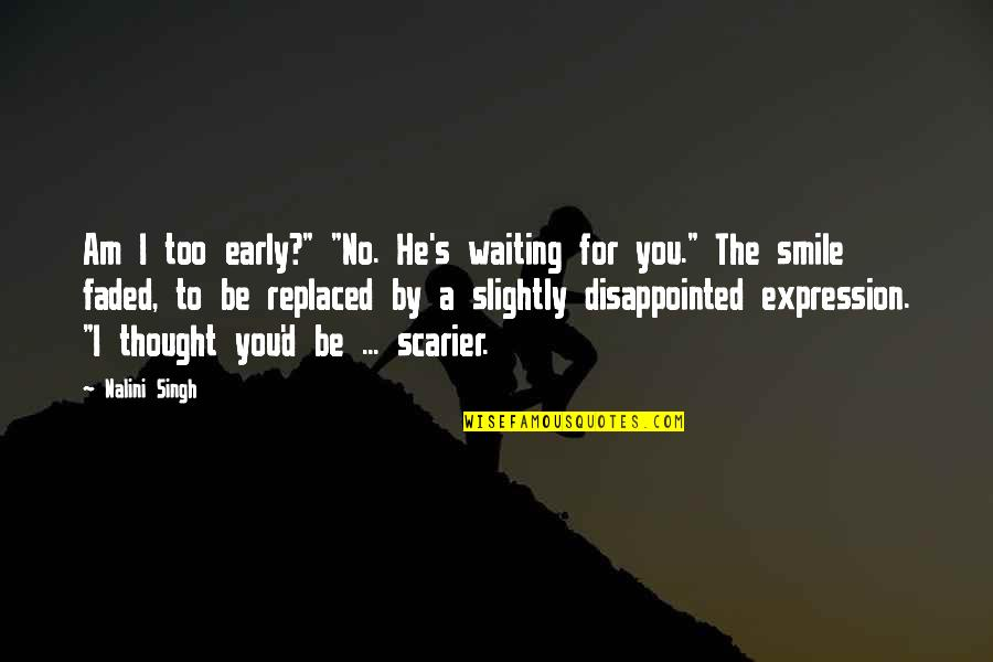 """Singh's Quotes By Nalini Singh: Am I too early?"""" """"No. He's waiting for"""