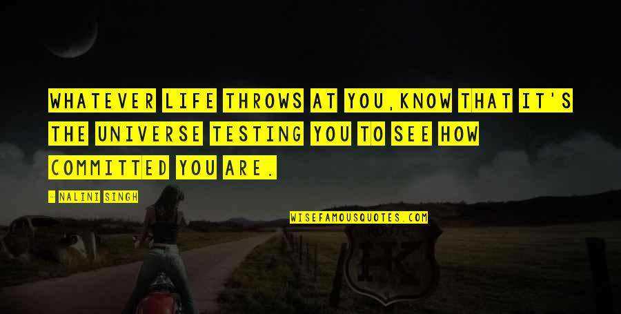Singh's Quotes By Nalini Singh: Whatever life throws at you,know that it's the