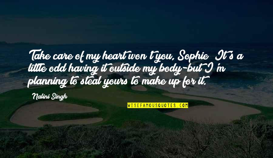Singh's Quotes By Nalini Singh: Take care of my heart won't you, Sophie?