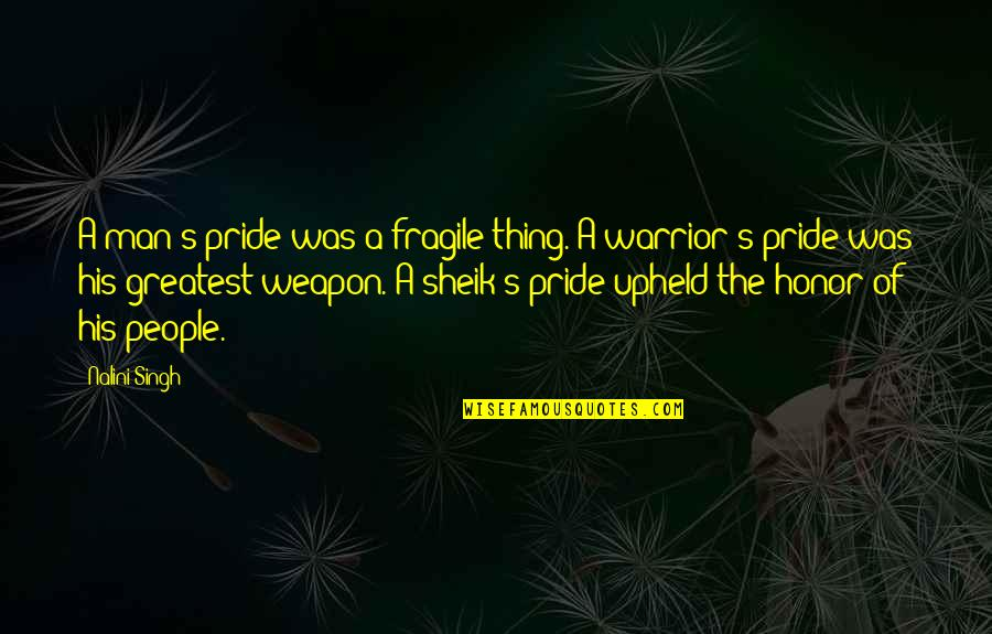 Singh's Quotes By Nalini Singh: A man's pride was a fragile thing. A