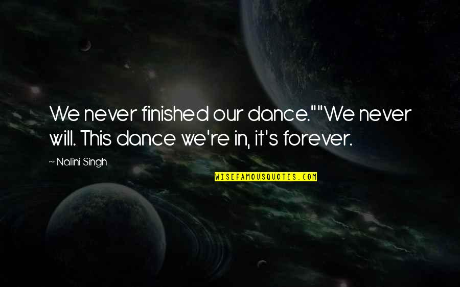 """Singh's Quotes By Nalini Singh: We never finished our dance.""""""""We never will. This"""