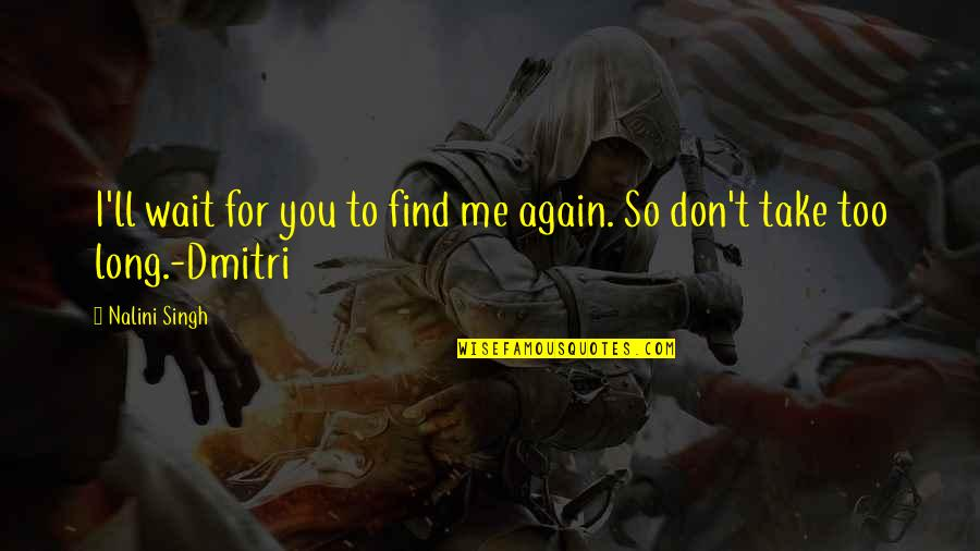 Singh's Quotes By Nalini Singh: I'll wait for you to find me again.