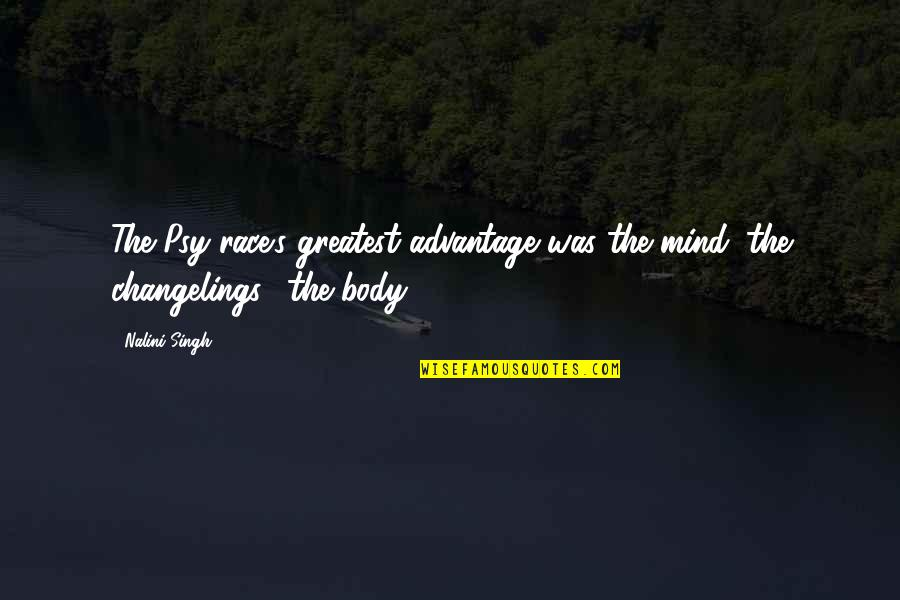 Singh's Quotes By Nalini Singh: The Psy race's greatest advantage was the mind;