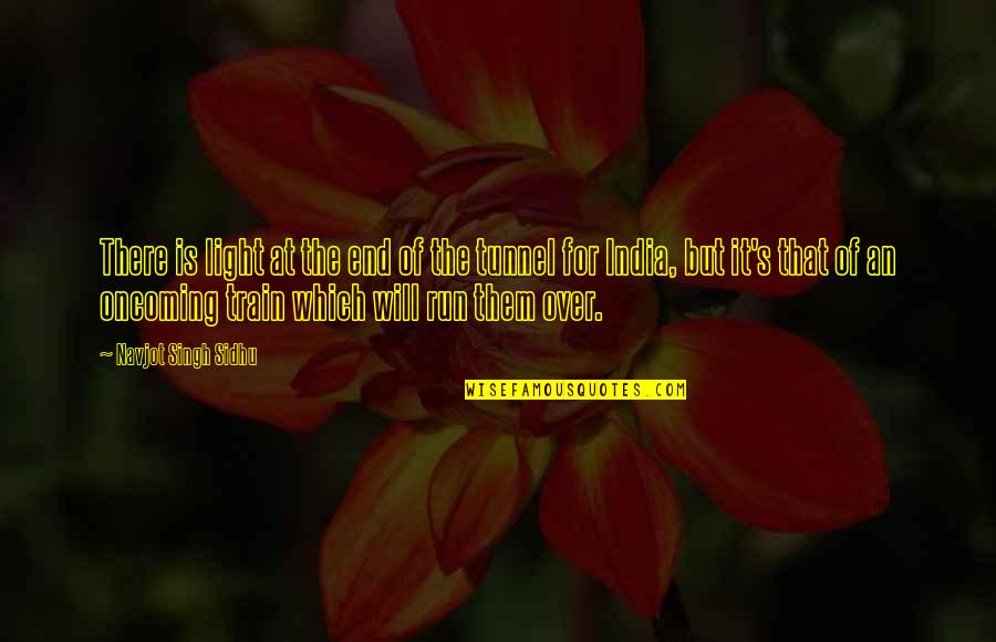 Singh's Quotes By Navjot Singh Sidhu: There is light at the end of the