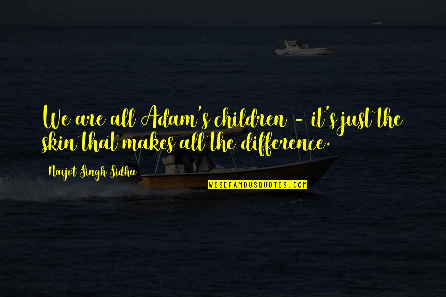 Singh's Quotes By Navjot Singh Sidhu: We are all Adam's children - it's just