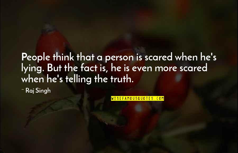 Singh's Quotes By Raj Singh: People think that a person is scared when