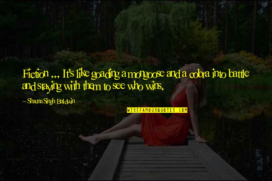 Singh's Quotes By Shauna Singh Baldwin: Fiction ... It's like goading a mongoose and