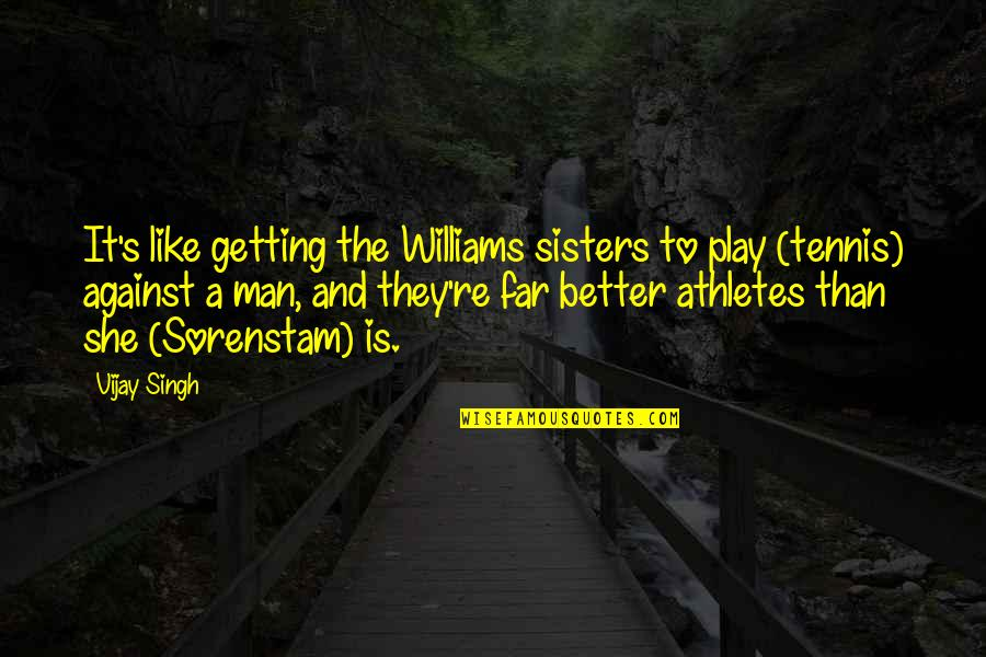 Singh's Quotes By Vijay Singh: It's like getting the Williams sisters to play
