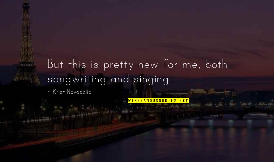 Singing And Songwriting Quotes By Krist Novoselic: But this is pretty new for me, both