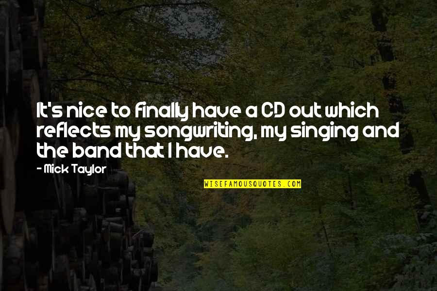 Singing And Songwriting Quotes By Mick Taylor: It's nice to finally have a CD out