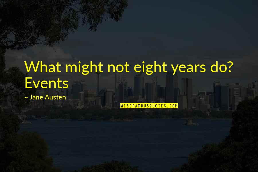 Singing Career Quotes By Jane Austen: What might not eight years do? Events