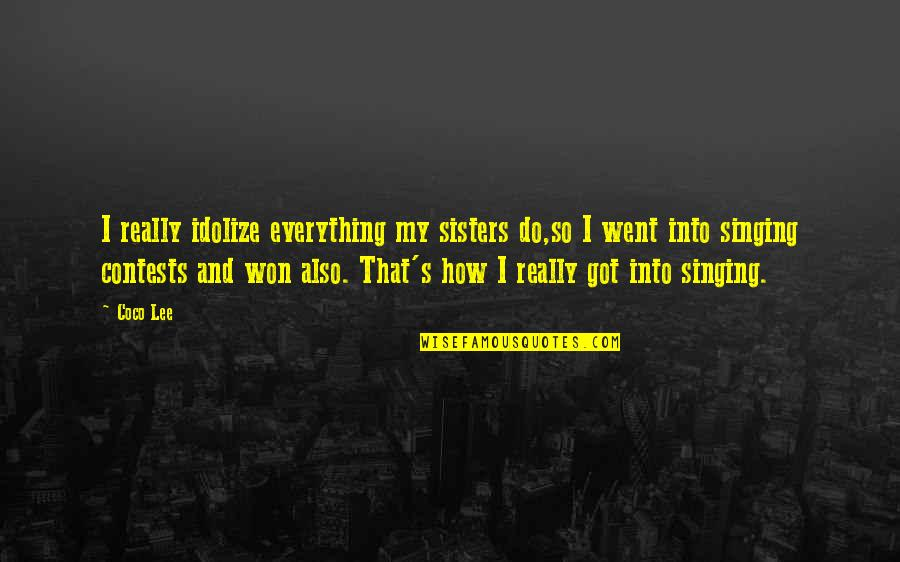 Singing Contests Quotes By Coco Lee: I really idolize everything my sisters do,so I