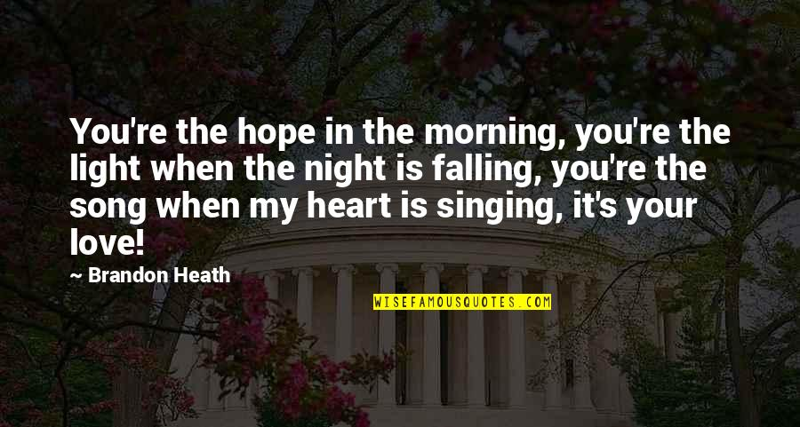 Singing Love Song Quotes By Brandon Heath: You're the hope in the morning, you're the