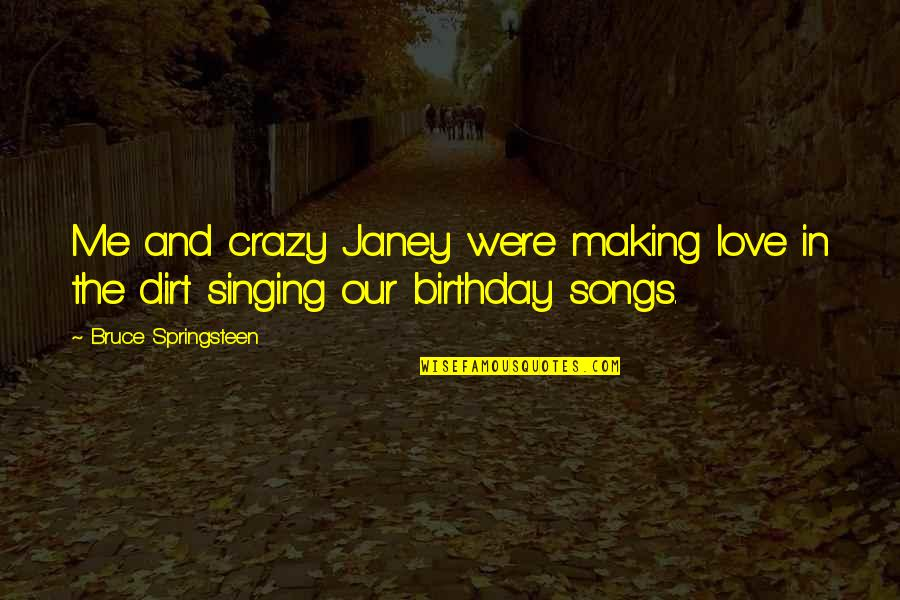 Singing Love Song Quotes By Bruce Springsteen: Me and crazy Janey were making love in