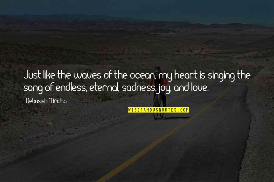 Singing Love Song Quotes By Debasish Mridha: Just like the waves of the ocean, my