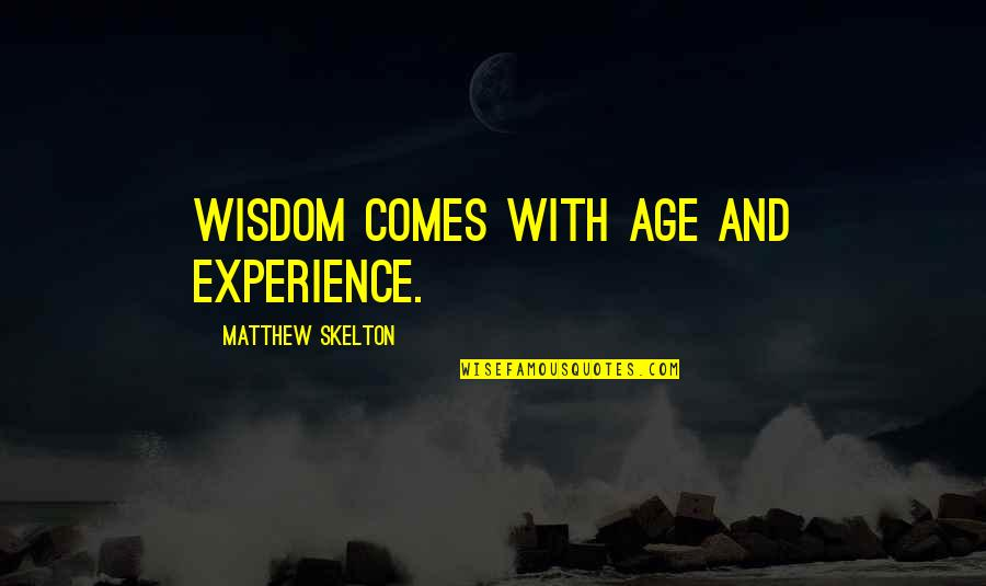 Singing Love Song Quotes By Matthew Skelton: Wisdom comes with age and experience.