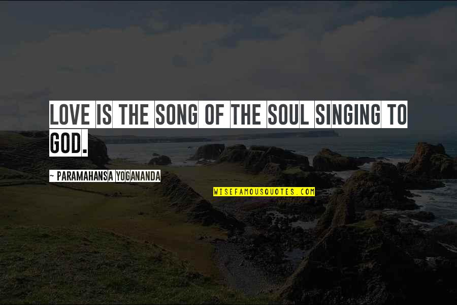 Singing Love Song Quotes By Paramahansa Yogananda: Love is the Song of the Soul singing