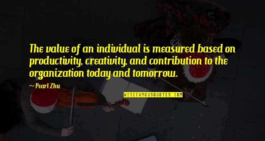 Singing Love Song Quotes By Pearl Zhu: The value of an individual is measured based