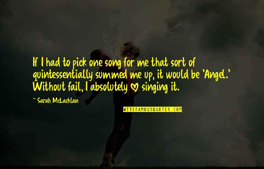 Singing Love Song Quotes By Sarah McLachlan: If I had to pick one song for
