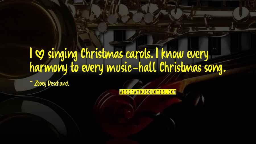 Singing Love Song Quotes By Zooey Deschanel: I love singing Christmas carols. I know every