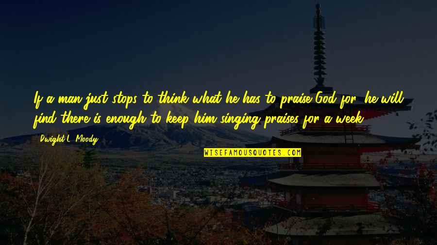 Singing To God Quotes By Dwight L. Moody: If a man just stops to think what