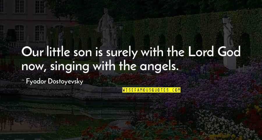 Singing To God Quotes By Fyodor Dostoyevsky: Our little son is surely with the Lord