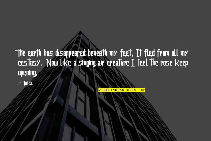 Singing To God Quotes By Hafez: The earth has disappeared beneath my feet, It