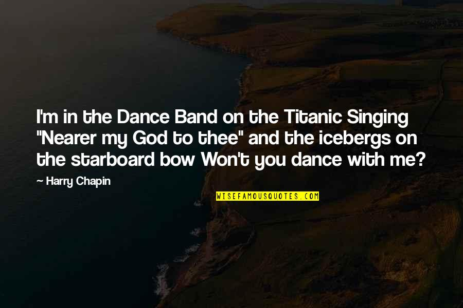 Singing To God Quotes By Harry Chapin: I'm in the Dance Band on the Titanic