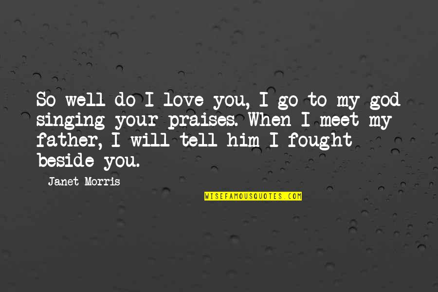 Singing To God Quotes By Janet Morris: So well do I love you, I go