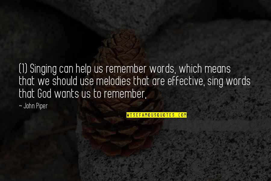 Singing To God Quotes By John Piper: (1) Singing can help us remember words, which
