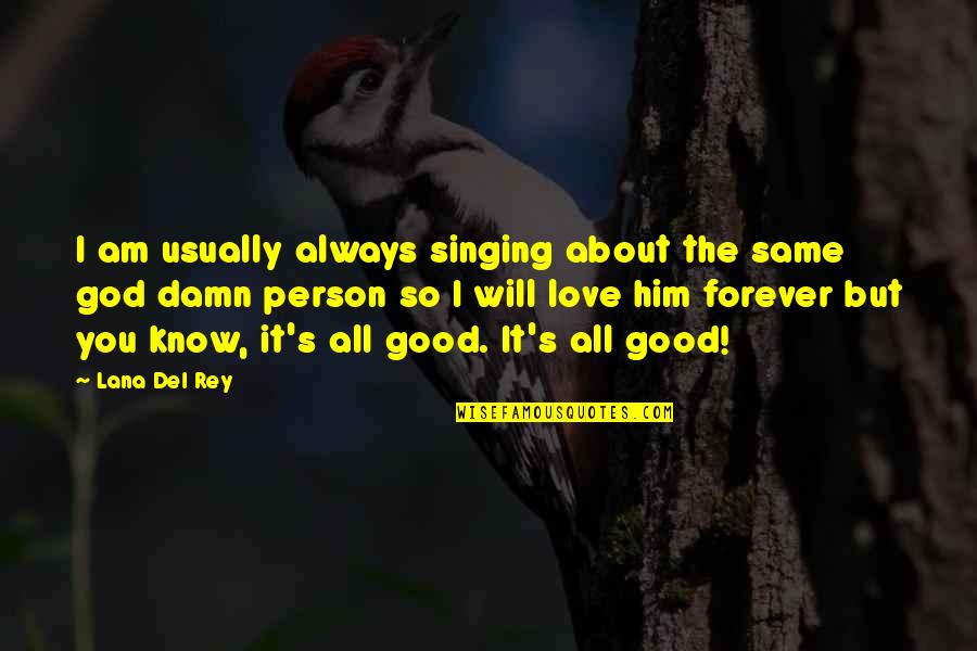 Singing To God Quotes By Lana Del Rey: I am usually always singing about the same