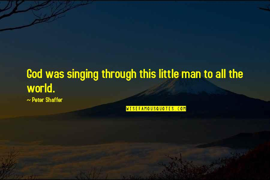 Singing To God Quotes By Peter Shaffer: God was singing through this little man to