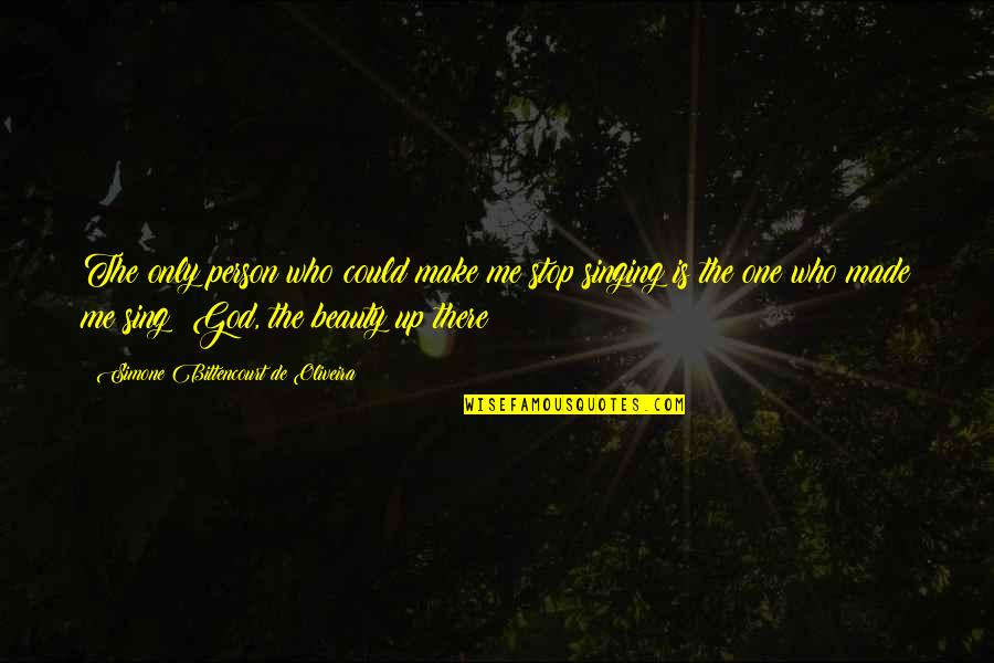 Singing To God Quotes By Simone Bittencourt De Oliveira: The only person who could make me stop