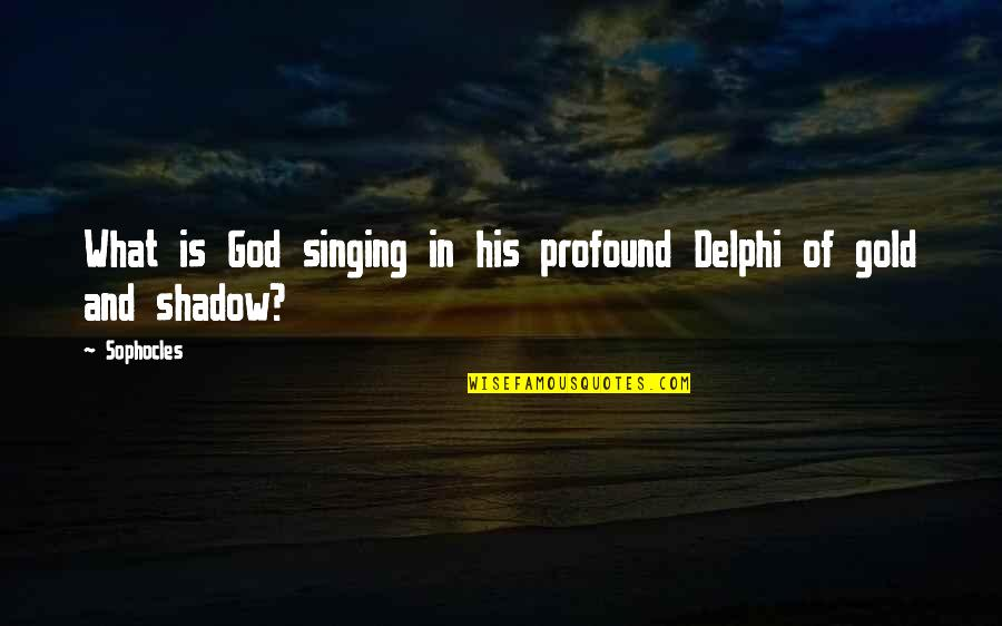 Singing To God Quotes By Sophocles: What is God singing in his profound Delphi