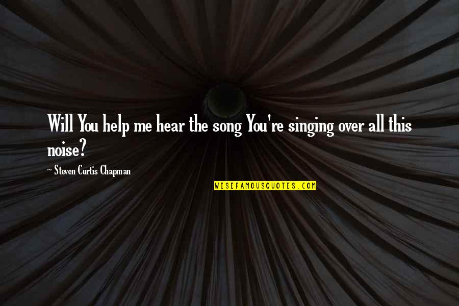 Singing To God Quotes By Steven Curtis Chapman: Will You help me hear the song You're
