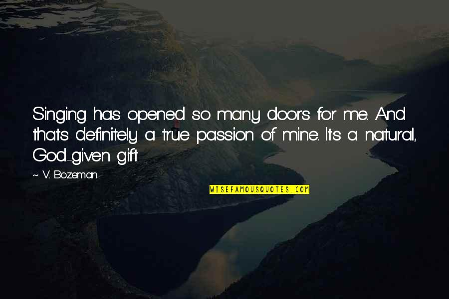 Singing To God Quotes By V. Bozeman: Singing has opened so many doors for me.