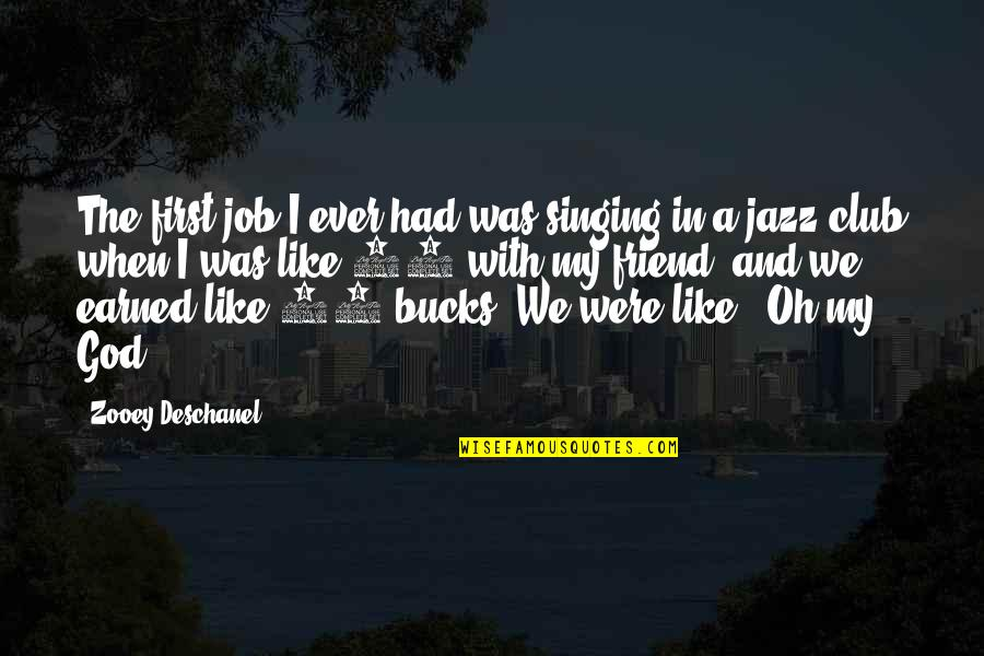 Singing To God Quotes By Zooey Deschanel: The first job I ever had was singing