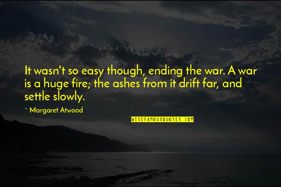 Single Line Punch Quotes By Margaret Atwood: It wasn't so easy though, ending the war.