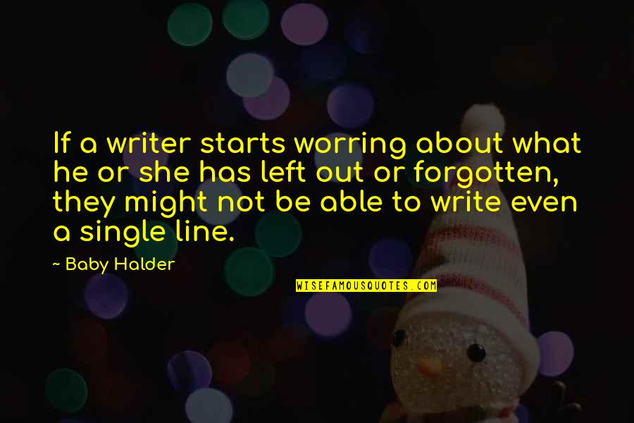 Single Line Quotes By Baby Halder: If a writer starts worring about what he