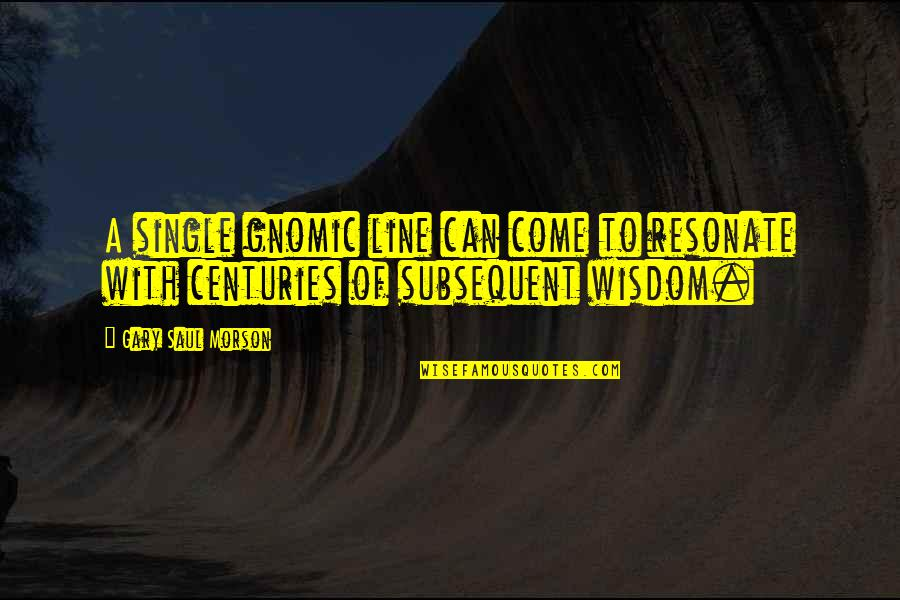 Single Line Quotes By Gary Saul Morson: A single gnomic line can come to resonate