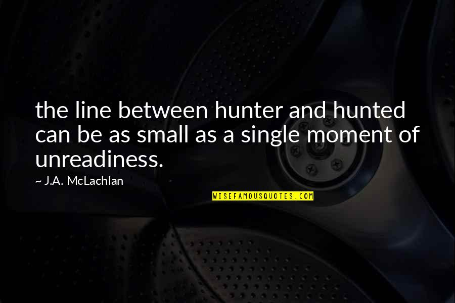 Single Line Quotes By J.A. McLachlan: the line between hunter and hunted can be