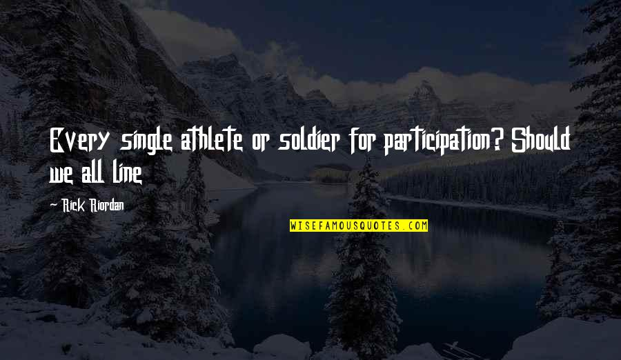 Single Line Quotes By Rick Riordan: Every single athlete or soldier for participation? Should