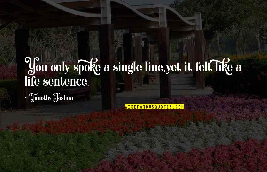 Single Line Quotes By Timothy Joshua: You only spoke a single line,yet it felt