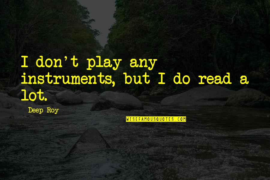 Single Sided Relationship Quotes By Deep Roy: I don't play any instruments, but I do