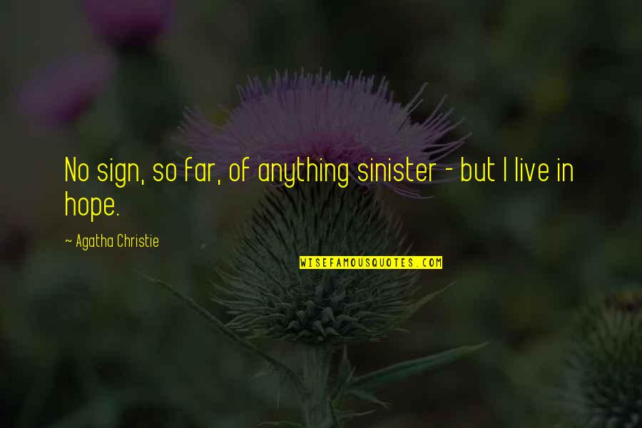 Sinister Quotes By Agatha Christie: No sign, so far, of anything sinister -